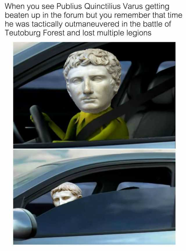 when-you-see-publius-quinctilius-varus-getting-beaten-up-in-the-forum-but-you-remember-that-time-he-was-tactically-outmaneuvered-in-the-battle-of-teutoburg-forest-and-lost-multiple-legions-n3JNB.jpg